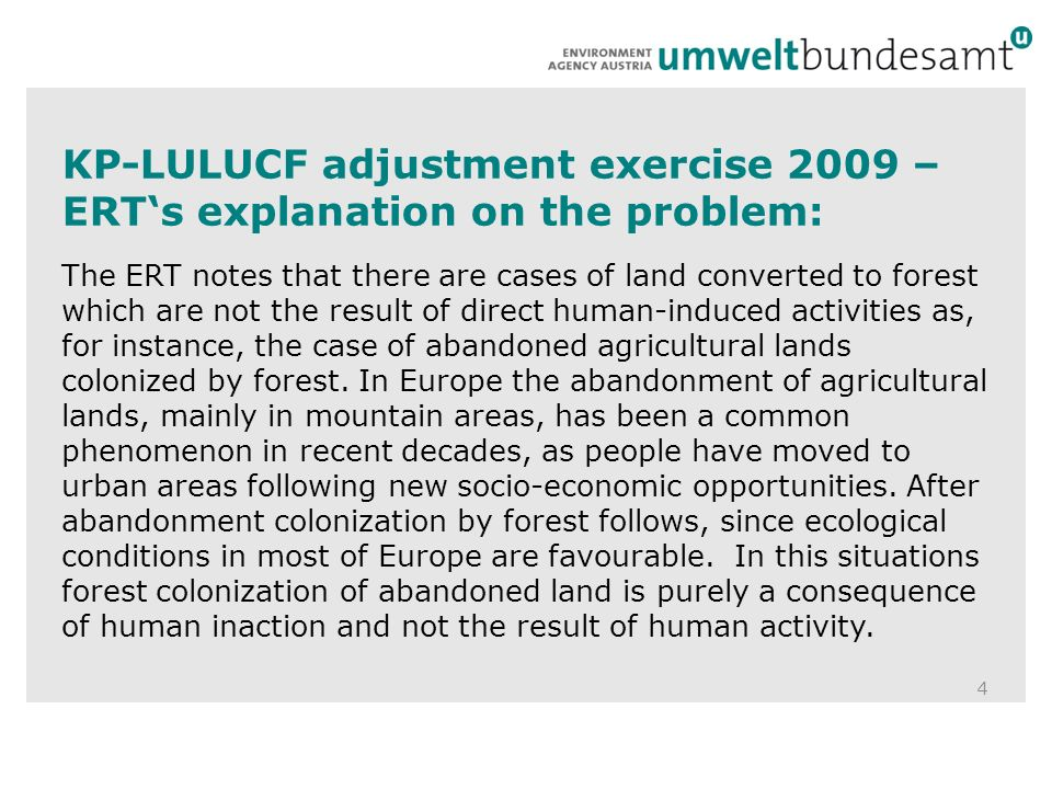 KP-LULUCF adjustment exercise 2009 – ERTs explanation on the problem: The ERT notes that there are cases of land converted to forest which are not the result of direct human-induced activities as, for instance, the case of abandoned agricultural lands colonized by forest.