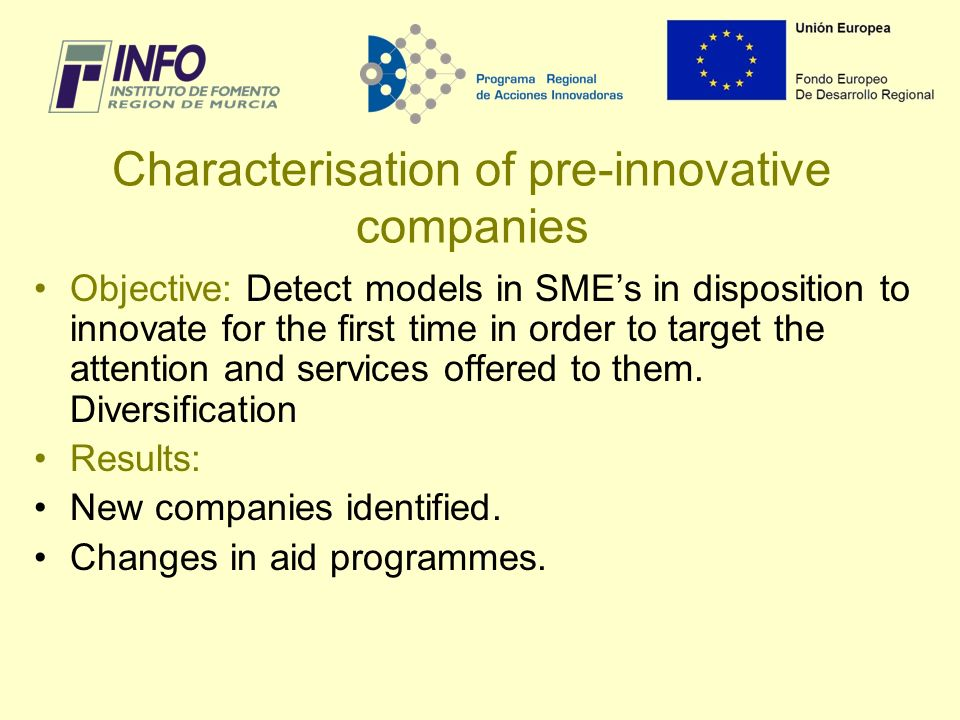 Objective: Detect models in SMEs in disposition to innovate for the first time in order to target the attention and services offered to them.