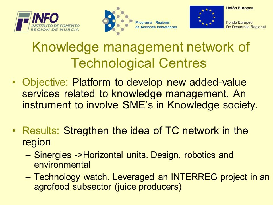 Knowledge management network of Technological Centres Objective: Platform to develop new added-value services related to knowledge management.
