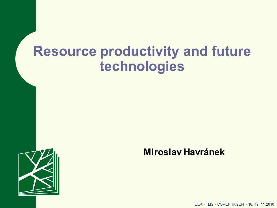 Resource productivity and future technologies Miroslav Havránek EEA - FLIS - COPENHAGEN - 18.-19.