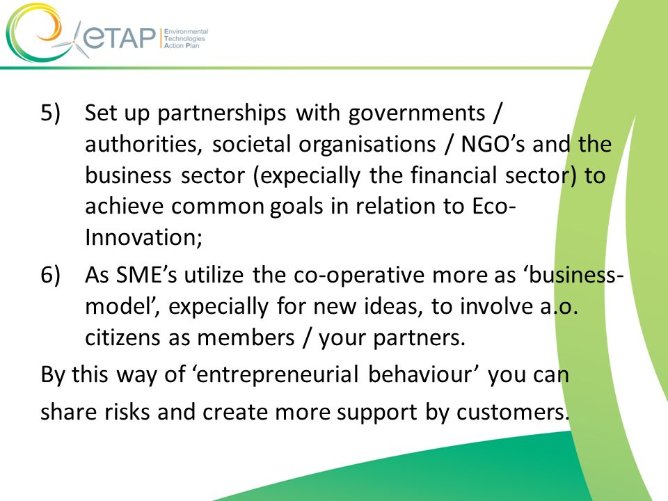 5)Set up partnerships with governments / authorities, societal organisations / NGOs and the business sector (expecially the financial sector) to achie