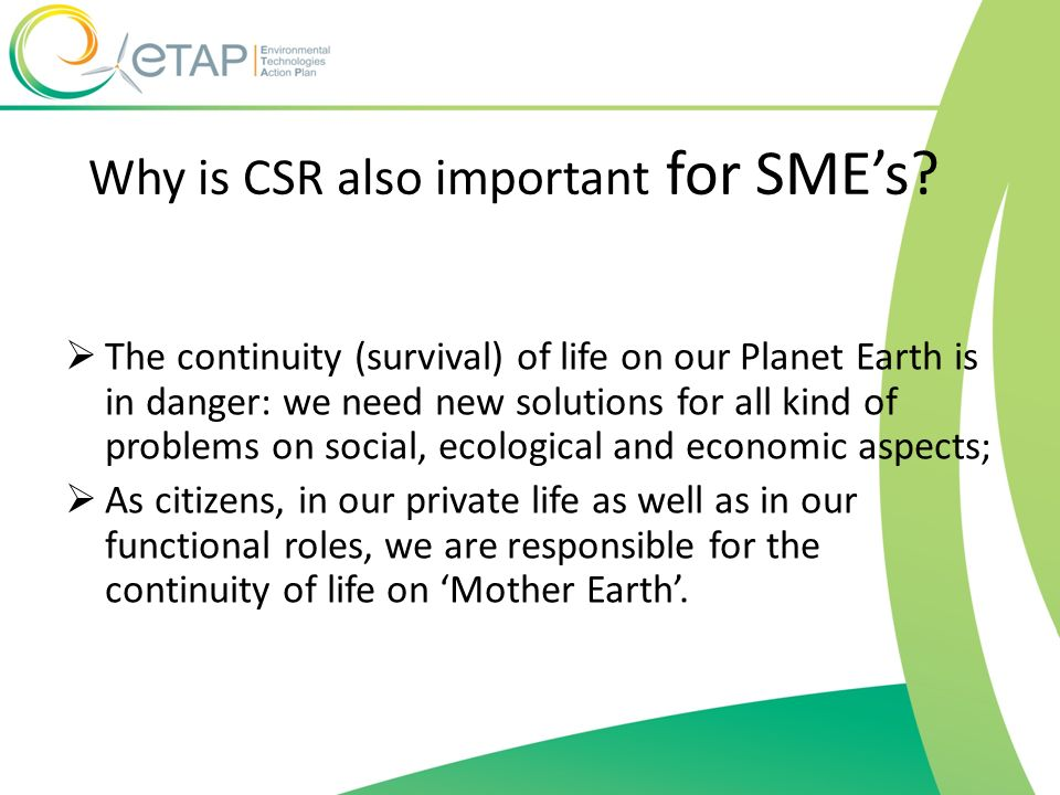 Why is CSR also important for SMEs? The continuity (survival) of life on our Planet Earth is in danger: we need new solutions for all kind of problems