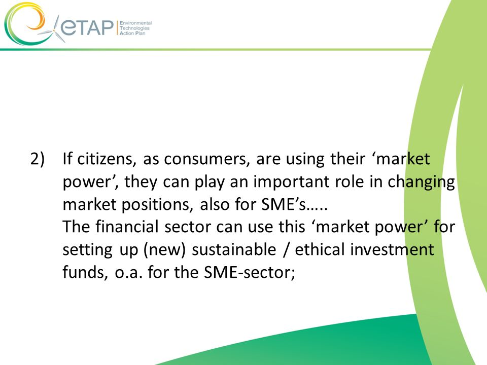 2)If citizens, as consumers, are using their market power, they can play an important role in changing market positions, also for SMEs….. The financia