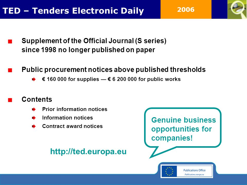 2006 Supplement of the Official Journal (S series) since 1998 no longer published on paper Public procurement notices above published thresholds 160 000 for supplies 6 200 000 for public works Contents Prior information notices Information notices Contract award notices Genuine business opportunities for companies.