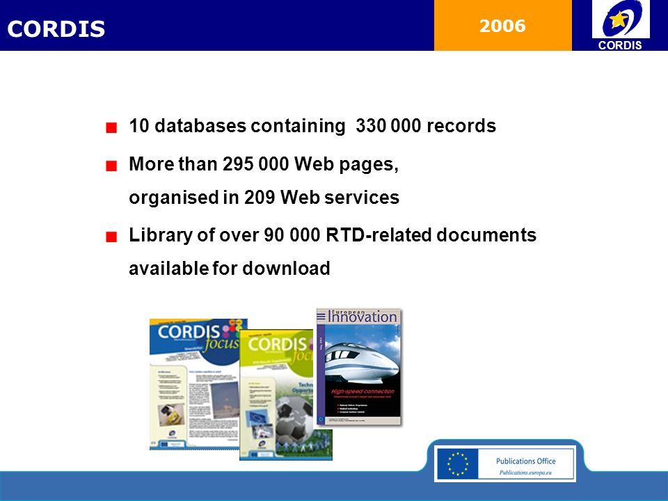 2006 10 databases containing 330 000 records More than 295 000 Web pages, organised in 209 Web services Library of over 90 000 RTD-related documents a