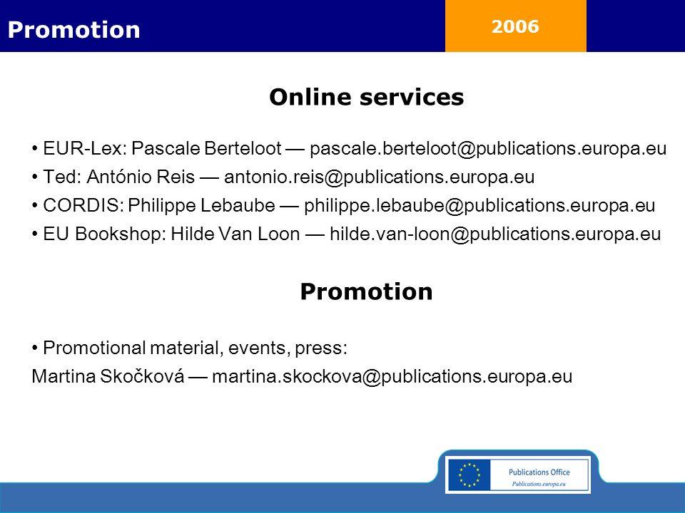 2006 Online services EUR-Lex: Pascale Berteloot pascale.berteloot@publications.europa.eu Ted: António Reis antonio.reis@publications.europa.eu CORDIS:
