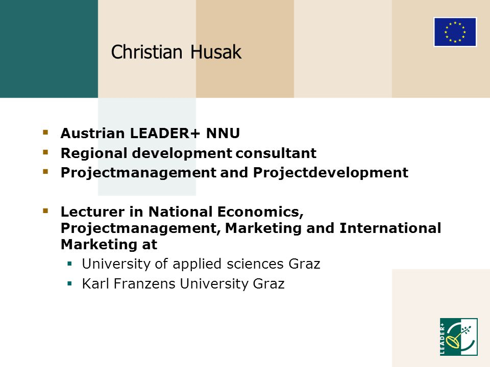 Christian Husak Austrian LEADER+ NNU Regional development consultant Projectmanagement and Projectdevelopment Lecturer in National Economics, Projectm