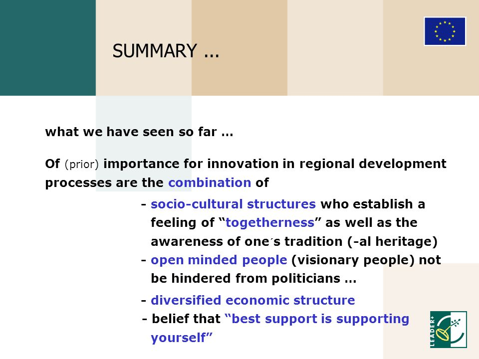 what we have seen so far … Of (prior) importance for innovation in regional development processes are the combination of - socio-cultural structures w
