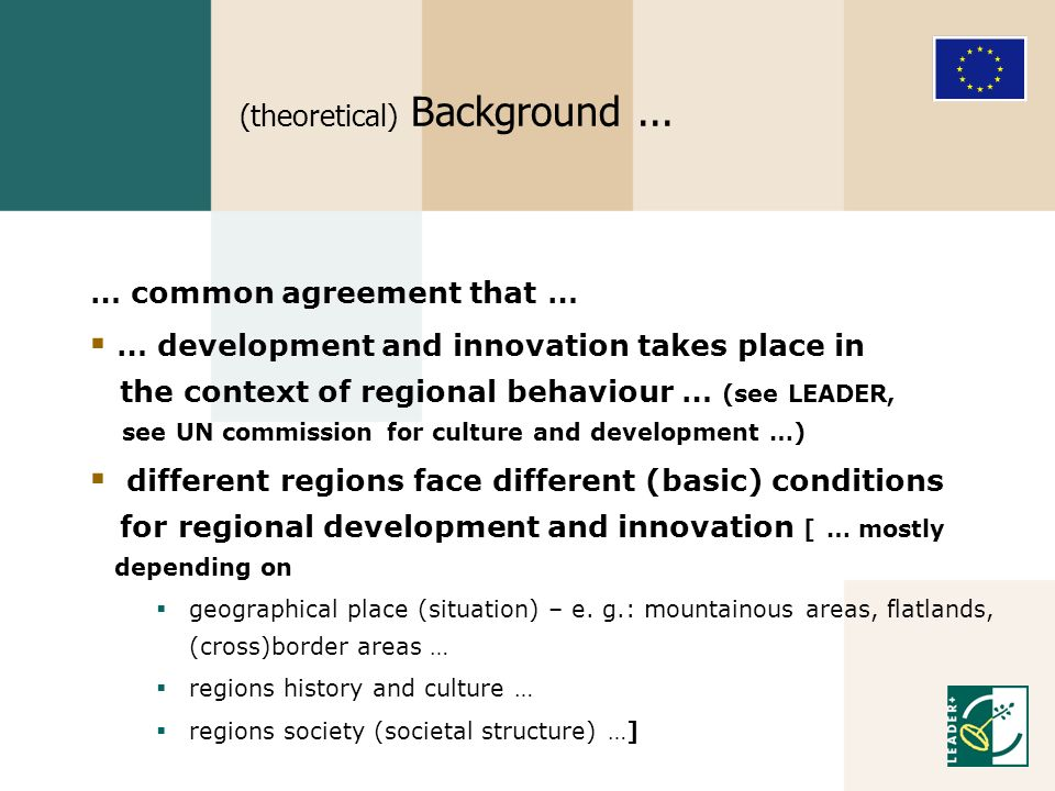 (theoretical) Background... … common agreement that … … development and innovation takes place in the context of regional behaviour … (see LEADER, see
