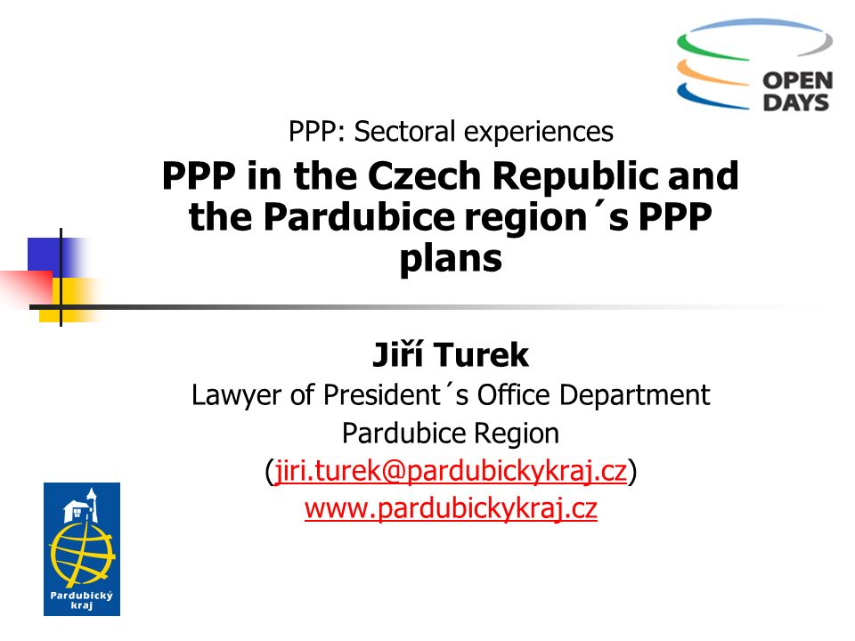 PPP: Sectoral experiences PPP in the Czech Republic and the Pardubice region´s PPP plans Jiří Turek Lawyer of President´s Office Department Pardubice Region (jiri.turek@pardubickykraj.cz)jiri.turek@pardubickykraj.cz www.pardubickykraj.cz