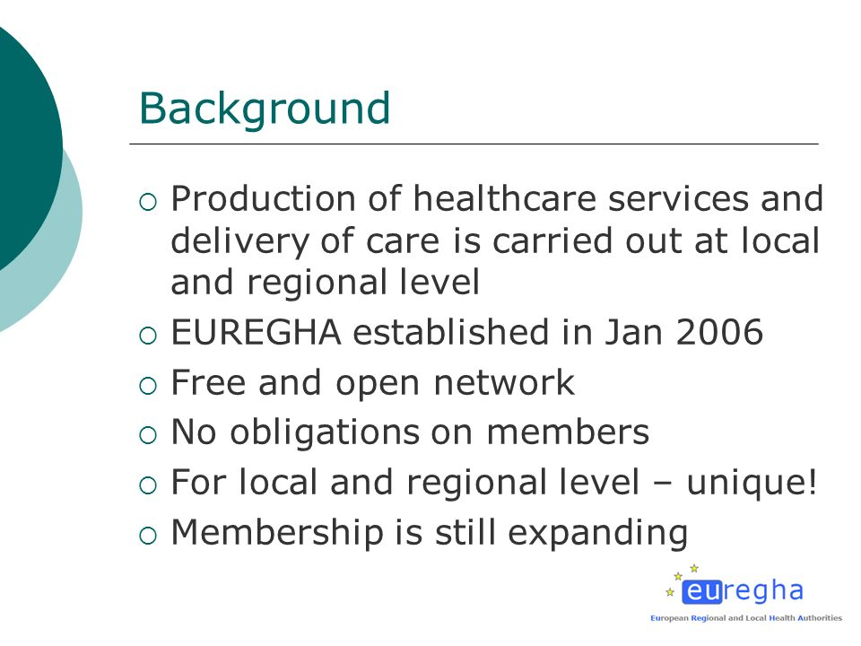 Background Production of healthcare services and delivery of care is carried out at local and regional level EUREGHA established in Jan 2006 Free and