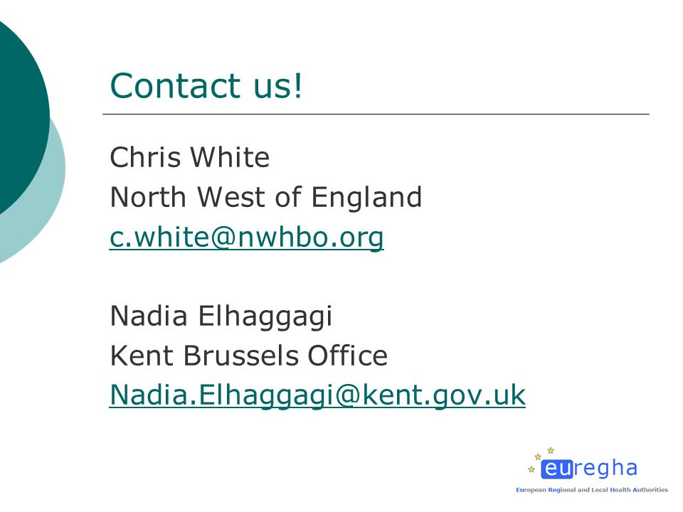 Contact us! Chris White North West of England c.white@nwhbo.org Nadia Elhaggagi Kent Brussels Office Nadia.Elhaggagi@kent.gov.uk