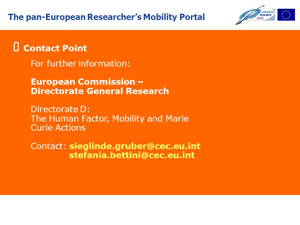 The pan-European Researchers Mobility Portal Contact Point For further information: European Commission – Directorate General Research Directorate D: