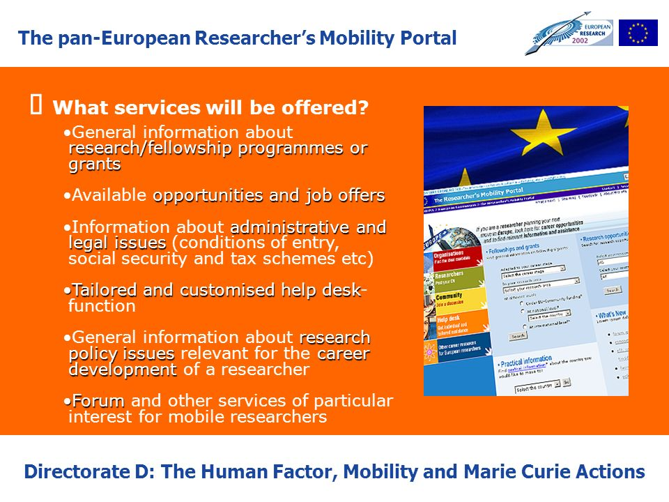 The pan-European Researchers Mobility Portal Directorate D: The Human Factor, Mobility and Marie Curie Actions What services will be offered? General