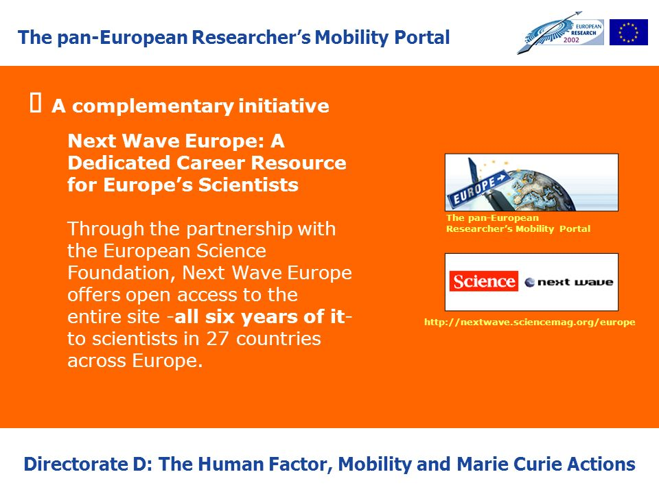 The pan-European Researchers Mobility Portal Directorate D: The Human Factor, Mobility and Marie Curie Actions A complementary initiative Next Wave Eu