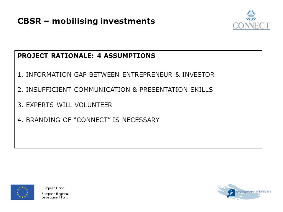 CBSR – mobilising investments PROJECT RATIONALE: 4 ASSUMPTIONS 1. INFORMATION GAP BETWEEN ENTREPRENEUR & INVESTOR 2. INSUFFICIENT COMMUNICATION & PRES