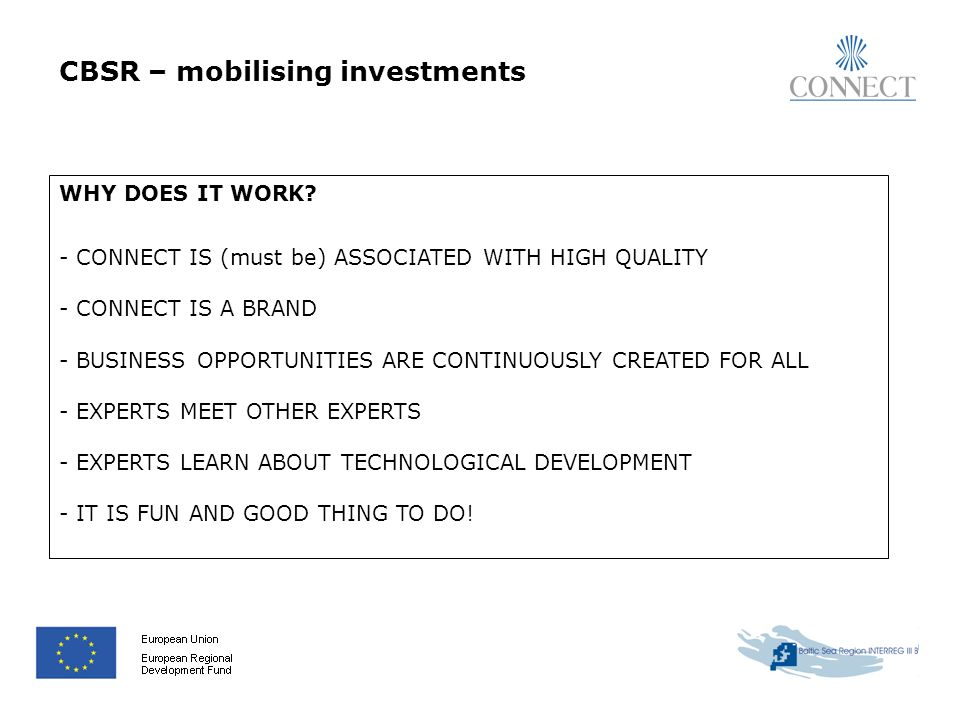CBSR – mobilising investments WHY DOES IT WORK? - CONNECT IS (must be) ASSOCIATED WITH HIGH QUALITY - CONNECT IS A BRAND - BUSINESS OPPORTUNITIES ARE