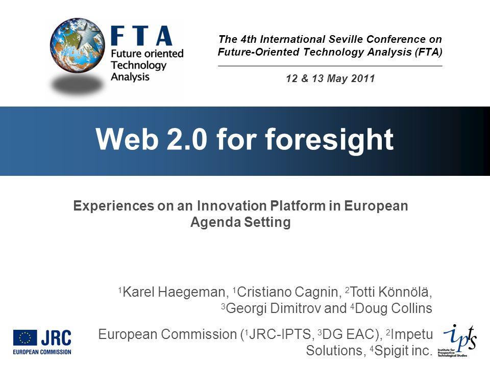 Web 2.0 for foresight 1 Karel Haegeman, 1 Cristiano Cagnin, 2 Totti Könnölä, 3 Georgi Dimitrov and 4 Doug Collins European Commission ( 1 JRC-IPTS, 3 DG EAC), 2 Impetu Solutions, 4 Spigit inc.