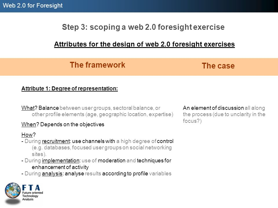 Web 2.0 for Foresight Attributes for the design of web 2.0 foresight exercises Step 3: scoping a web 2.0 foresight exercise The framework Attribute 1:
