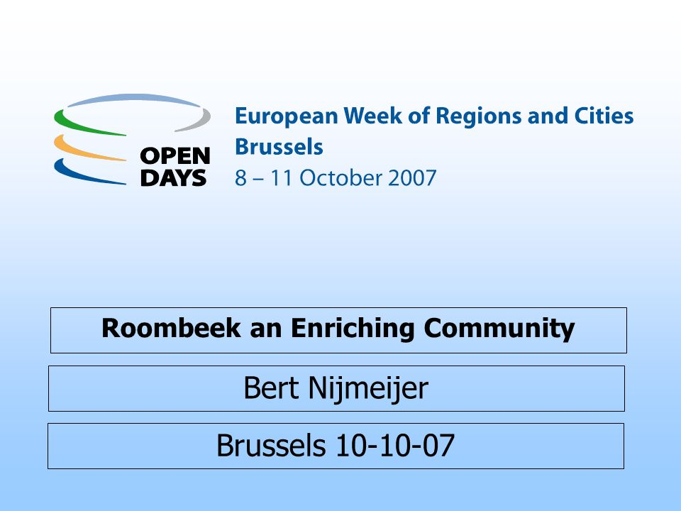 Brussels 10-10-07 Roombeek an Enriching Community Bert Nijmeijer