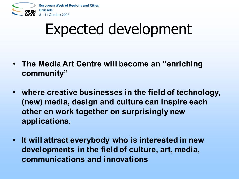 Expected development The Media Art Centre will become an enriching community where creative businesses in the field of technology, (new) media, design and culture can inspire each other en work together on surprisingly new applications.