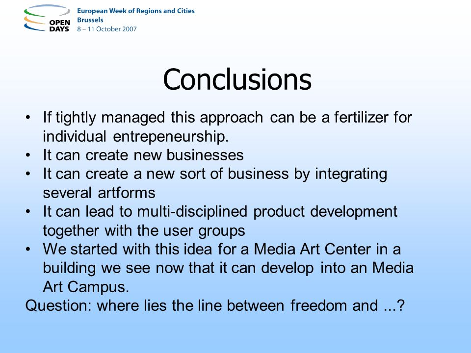 Conclusions If tightly managed this approach can be a fertilizer for individual entrepeneurship.