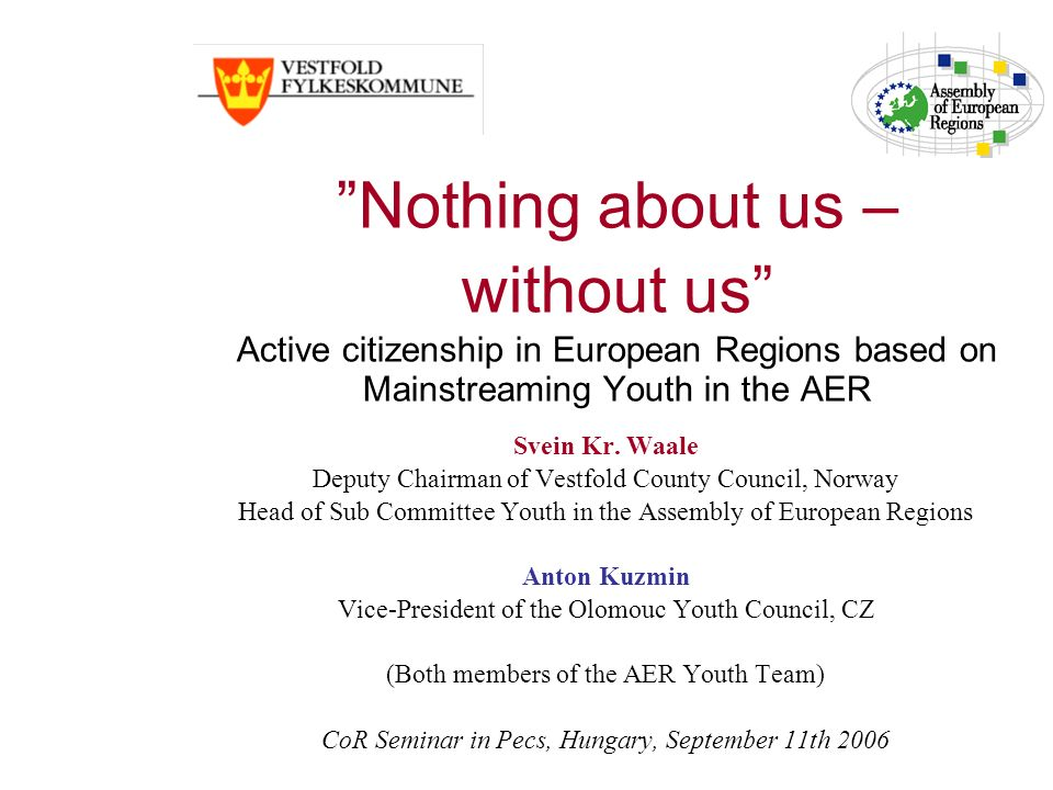 Nothing about us – without us Active citizenship in European Regions based on Mainstreaming Youth in the AER Svein Kr.