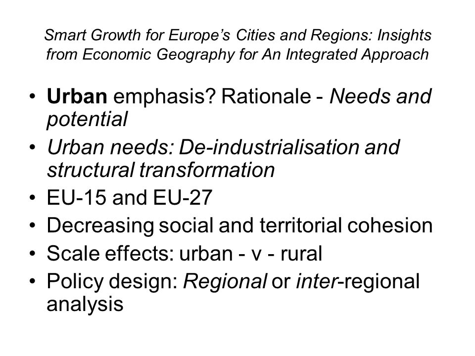 Urban emphasis? Rationale - Needs and potential Urban needs: De-industrialisation and structural transformation EU-15 and EU-27 Decreasing social and