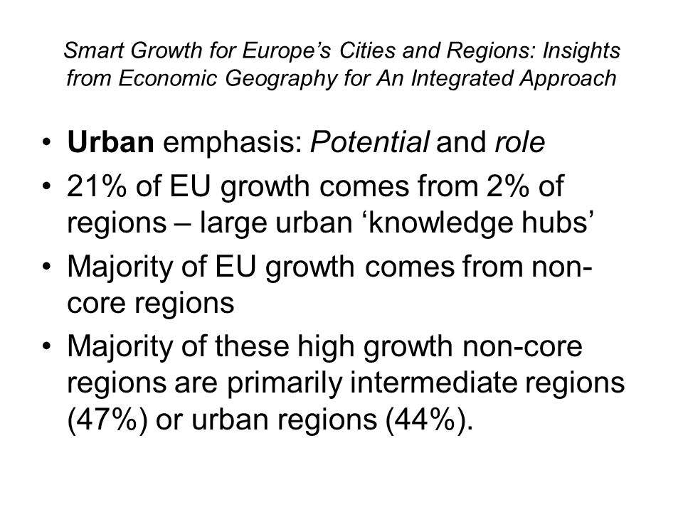Smart Growth for Europes Cities and Regions: Insights from Economic Geography for An Integrated Approach Urban emphasis: Potential and role 21% of EU