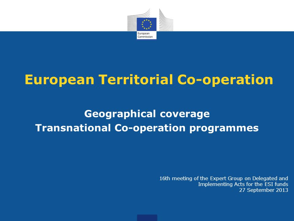9 on-going continental programmes Alpine Space Atlantic Area Baltic Sea Central Europe Mediterranean Northern Periphery and Arctic North Sea North West Europe South West Europe 2014-2020: 14 programmes