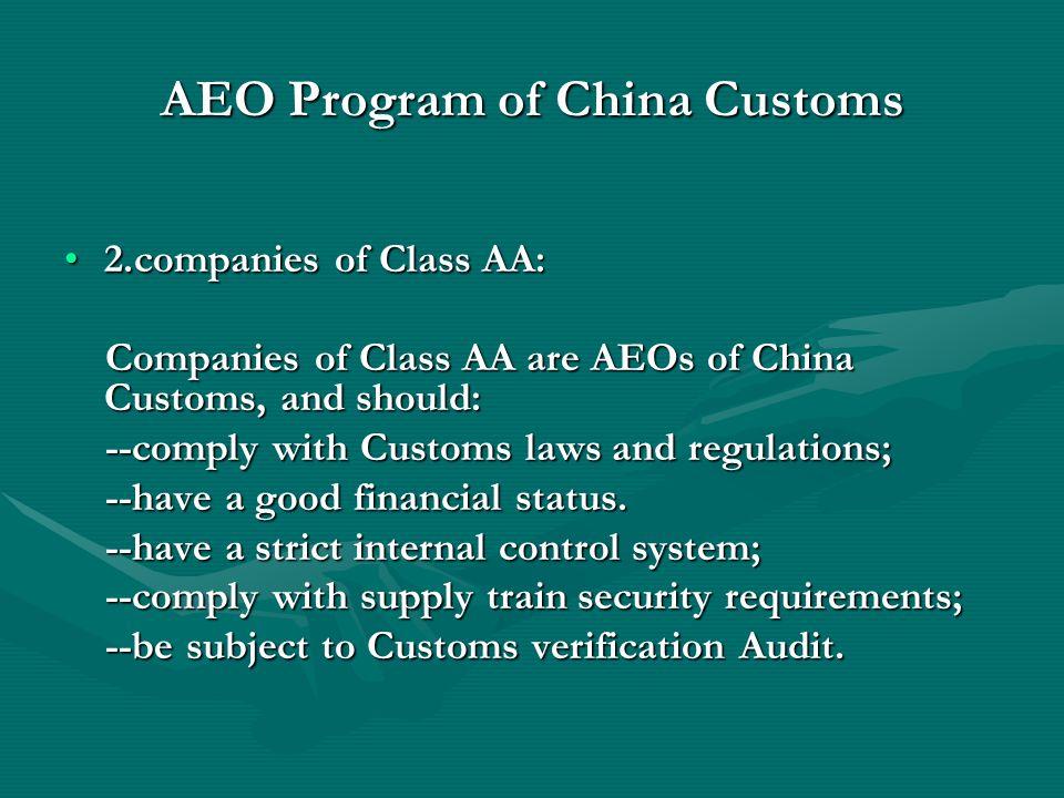 AEO Program of China Customs 2.companies of Class AA:2.companies of Class AA: Companies of Class AA are AEOs of China Customs, and should: Companies o