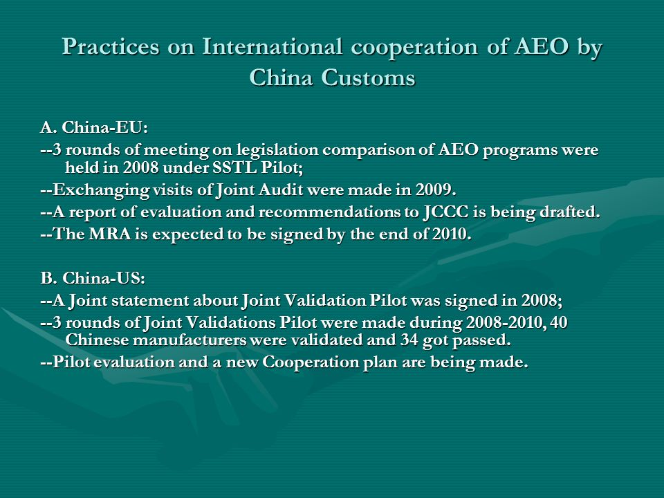 A. China-EU: --3 rounds of meeting on legislation comparison of AEO programs were held in 2008 under SSTL Pilot; --Exchanging visits of Joint Audit we