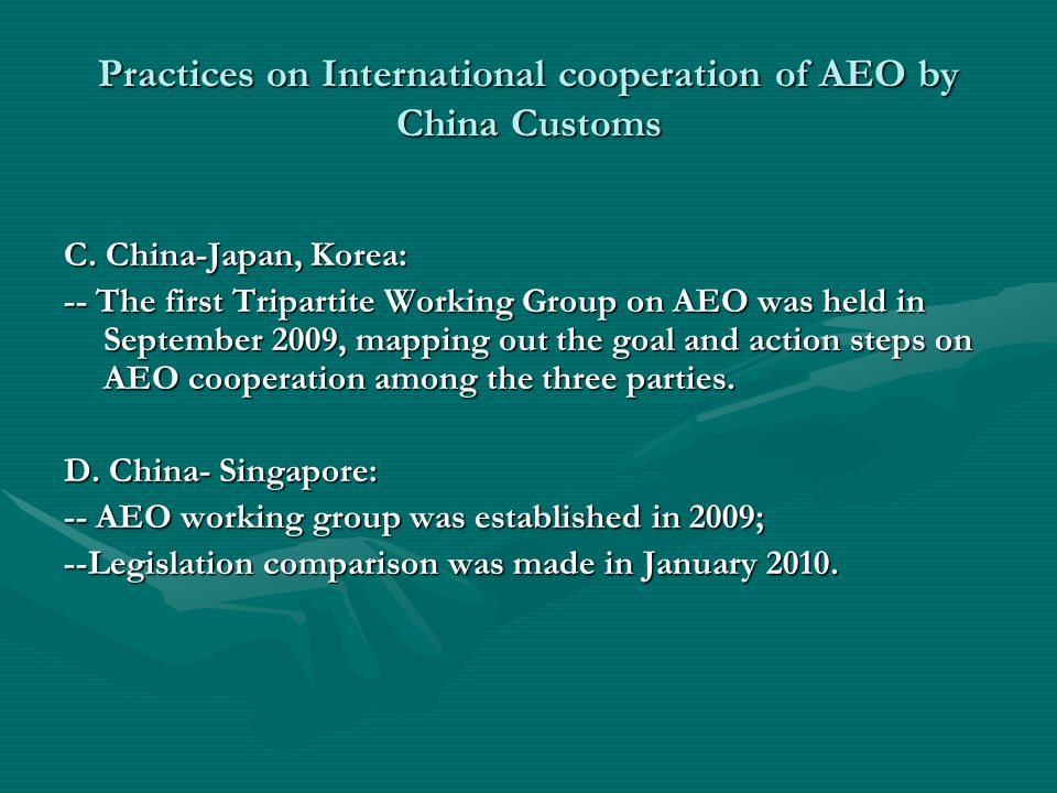 Practices on International cooperation of AEO by China Customs C. China-Japan, Korea: -- The first Tripartite Working Group on AEO was held in Septemb