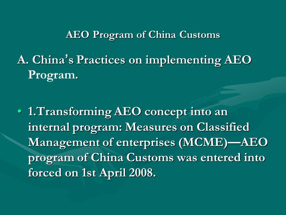 AEO Program of China Customs A. China s Practices on implementing AEO. A. China s Practices on implementing AEO Program. 1.Transforming AEO concept in