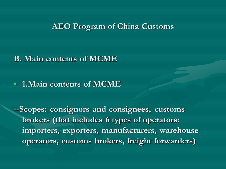 AEO Program of China Customs B. Main contents of MCME 1.Main contents of MCME1.Main contents of MCME --Scopes: consignors and consignees, customs brok