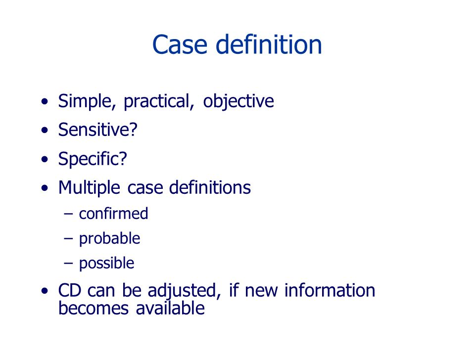 Case definition Simple, practical, objective Sensitive.