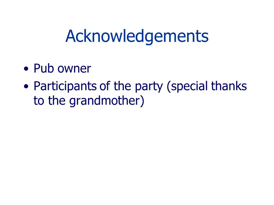 Acknowledgements Pub owner Participants of the party (special thanks to the grandmother)