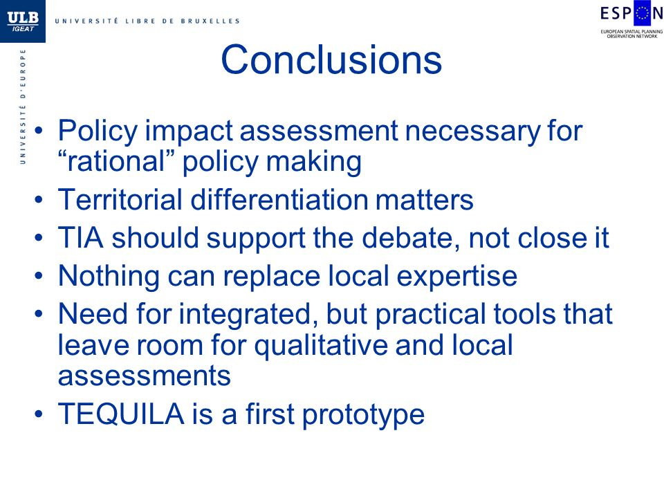 Conclusions Policy impact assessment necessary for rational policy making Territorial differentiation matters TIA should support the debate, not close