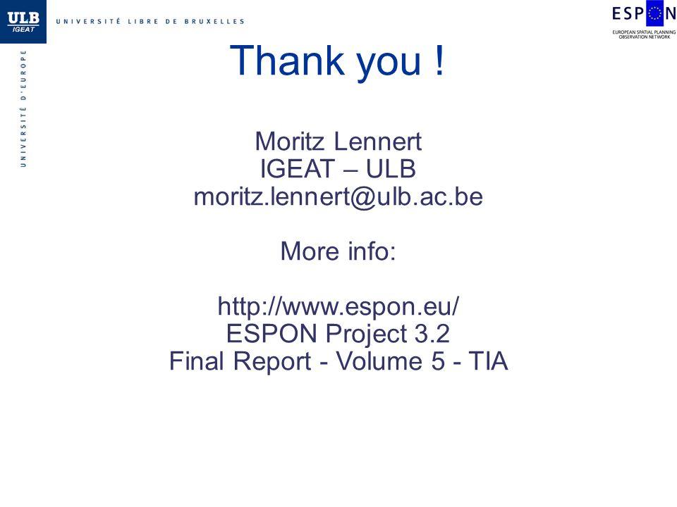 Thank you ! Moritz Lennert IGEAT – ULB moritz.lennert@ulb.ac.be More info: http://www.espon.eu/ ESPON Project 3.2 Final Report - Volume 5 - TIA