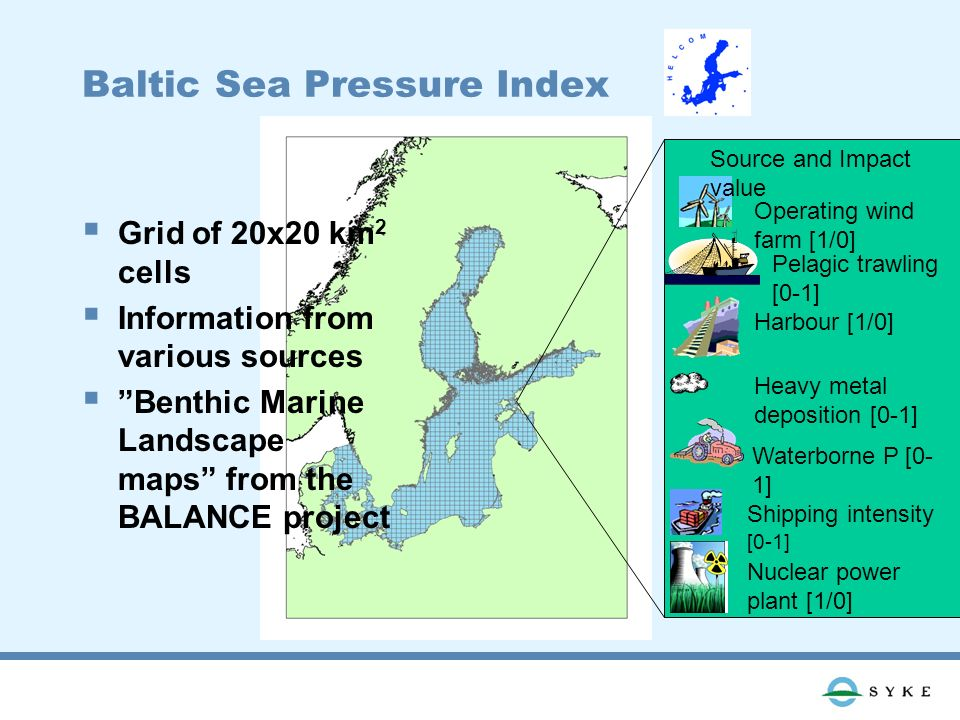 Baltic Sea Pressure Index Nuclear power plant [1/0] Shipping intensity [0-1] Waterborne P [0- 1] Heavy metal deposition [0-1] Harbour [1/0] Pelagic trawling [0-1] Operating wind farm [1/0] Source and Impact value Grid of 20x20 km 2 cells Information from various sources Benthic Marine Landscape maps from the BALANCE project