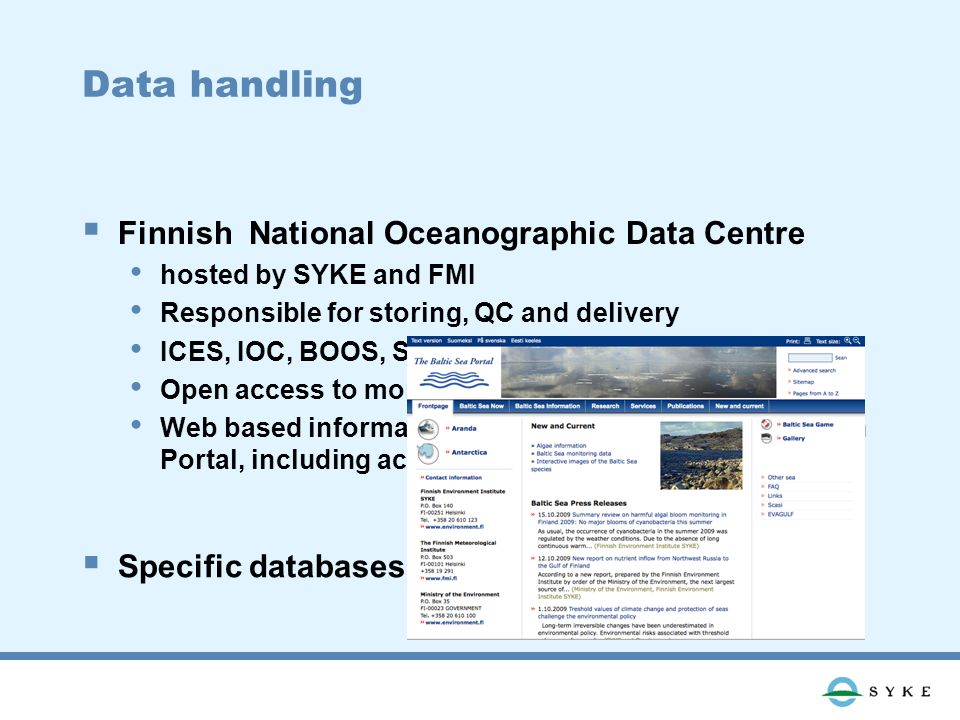 Data handling Finnish National Oceanographic Data Centre hosted by SYKE and FMI Responsible for storing, QC and delivery ICES, IOC, BOOS, SeaDataNet, MyOcean….