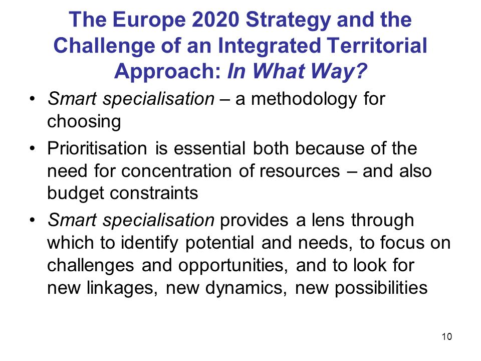 10 The Europe 2020 Strategy and the Challenge of an Integrated Territorial Approach: In What Way? Smart specialisation – a methodology for choosing Pr