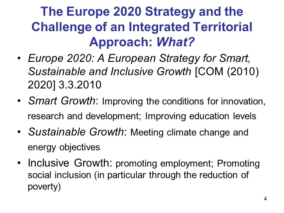 4 The Europe 2020 Strategy and the Challenge of an Integrated Territorial Approach: What? Europe 2020: A European Strategy for Smart, Sustainable and