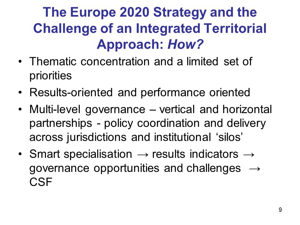9 The Europe 2020 Strategy and the Challenge of an Integrated Territorial Approach: How? Thematic concentration and a limited set of priorities Result