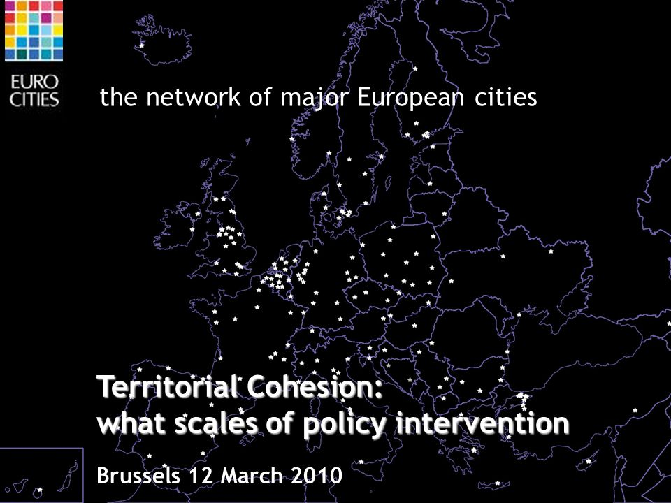 the network of major European cities Territorial Cohesion: what scales of policy intervention Brussels 12 March 2010