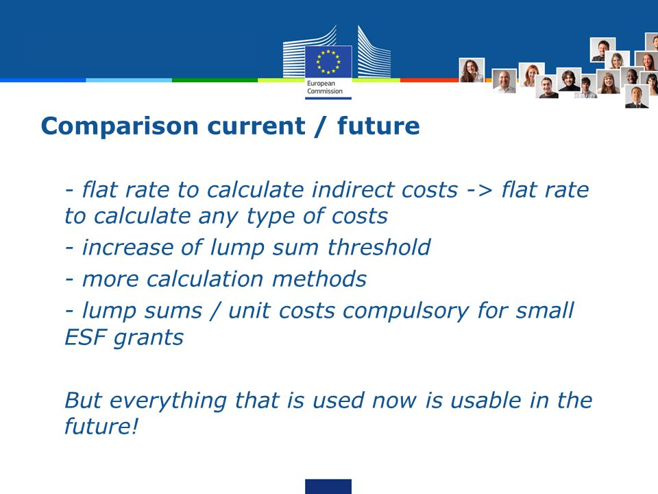 Comparison current / future - flat rate to calculate indirect costs -> flat rate to calculate any type of costs - increase of lump sum threshold - mor