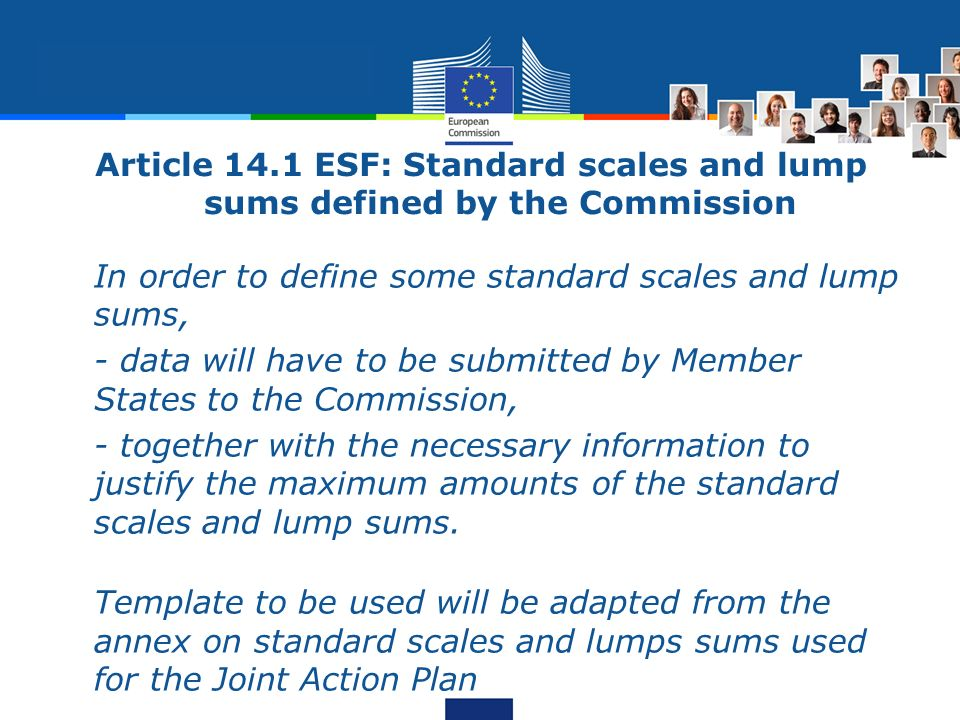 Article 14.1 ESF: Standard scales and lump sums defined by the Commission In order to define some standard scales and lump sums, - data will have to b