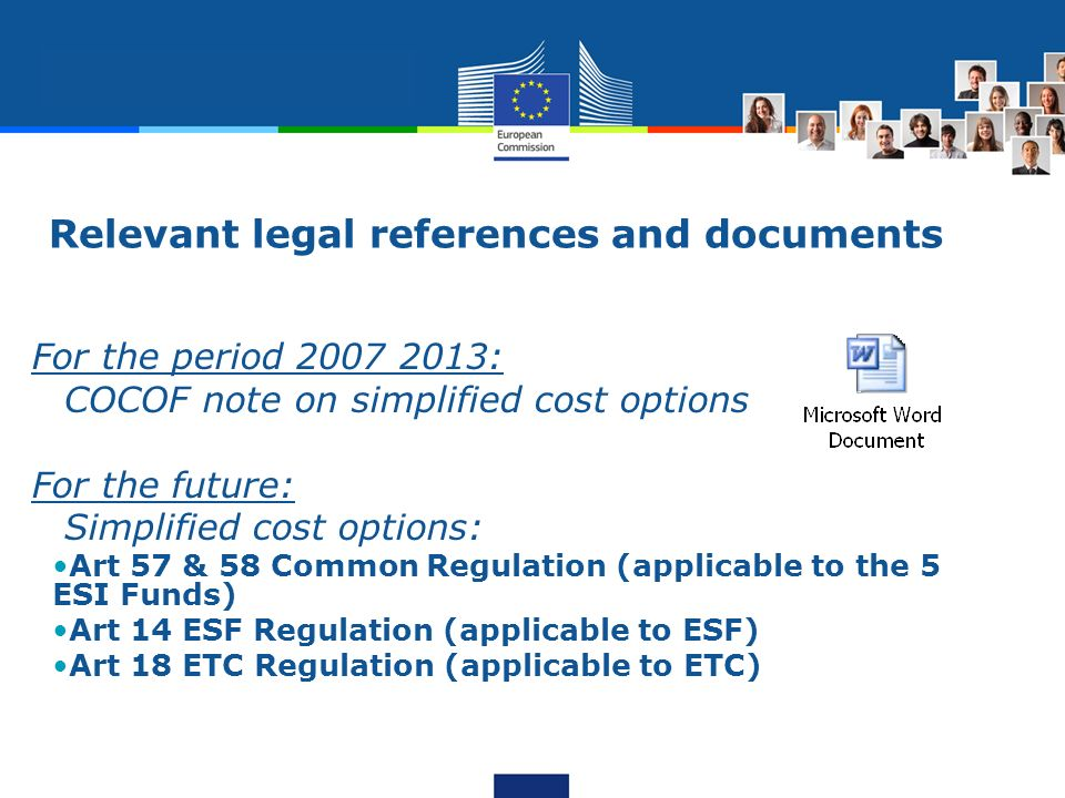 Relevant legal references and documents For the period 2007 2013: COCOF note on simplified cost options For the future: Simplified cost options: Art 5