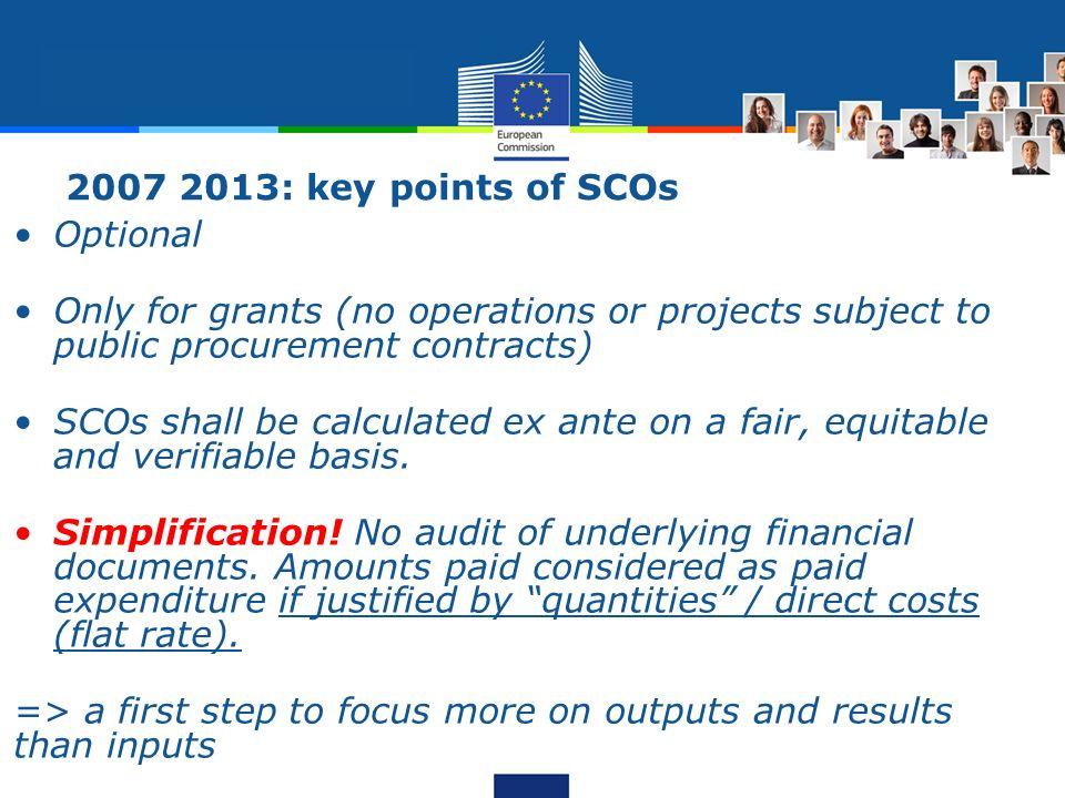 2007 2013: key points of SCOs Optional Only for grants (no operations or projects subject to public procurement contracts) SCOs shall be calculated ex