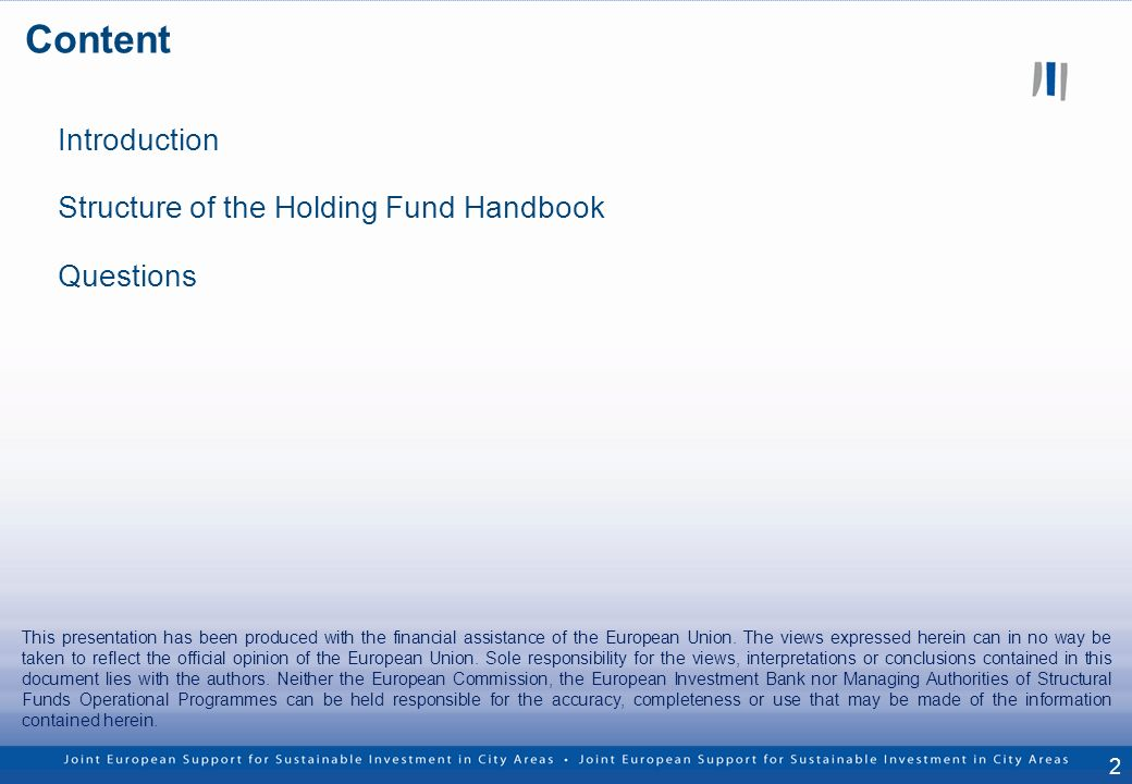 Introduction Structure of the Holding Fund Handbook Questions This presentation has been produced with the financial assistance of the European Union.